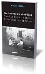 Traficantes do Simbólico & Outros Ensaios da História da Antropologia