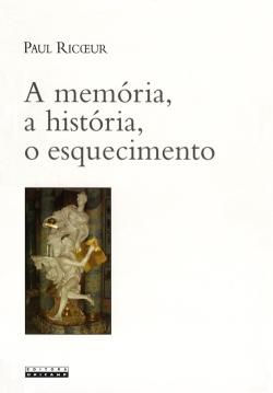 a memória, a história, o esquecimento - Paul Ricœur