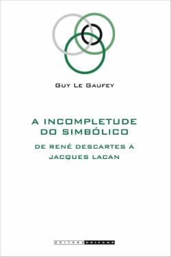 A incompletude do simbólico: De René Descartes a Jacques Lacan