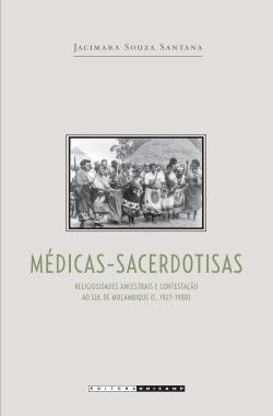 Médicas-sacerdotisas - Religiosidades ancestrais e contestação ao sul de Moçambique (c.1927-1988)