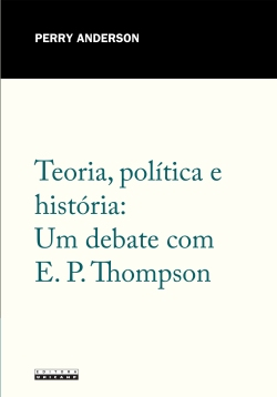 Teoria, política e história: Um debate com E. P. Thompson