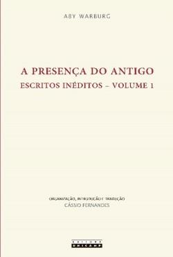 A presença do antigo: Escritos inéditos - volume 1