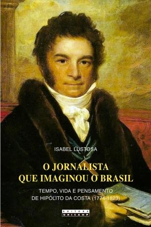 Capa_O jornalista que imaginou o Brasil - Isabel Lustosa_14 x 21